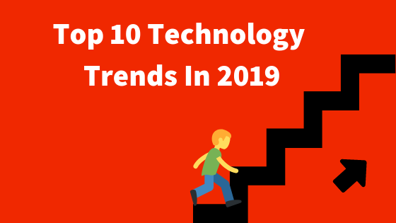 Top 10 Technology Trends In 2019