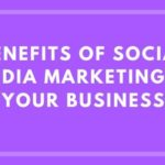 Benefits of Social Media Marketing in your Business