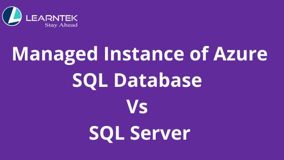 Managed Instance of Azure SQL Database vs SQL Server